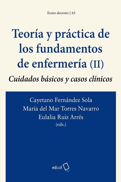Teoría y práctica de los fundamentos de enfermería (II). Cuidados básicos y casos clínicos