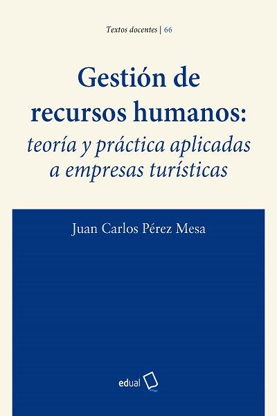 Gestión de Recursos Humanos: teoría y práctica aplicadas a empresas turísticas