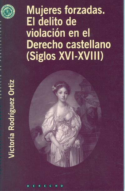 Mujeres forzadas. El delito de la violación en el derecho castellano (siglos XVI-XVII)