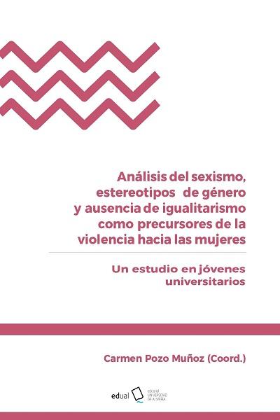 Análisis del sexismo, estereotipos de género y ausencia de igualitarismo como precursores de la violencia hacia las mujeres