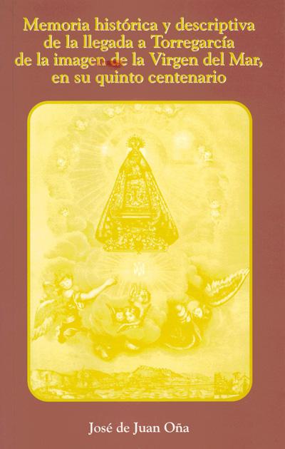 Memoria histórica y descriptiva de la llegada a Torregarcía de la imagen de la Virgen del Mar, en su quinto aniversario