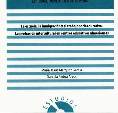 La escuela, la inmigración y el trabajo socioeducativo. La mediación intercultural en centros educativos almerienses.