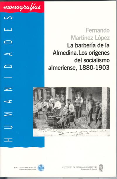 La barbería de la Almedina. Los orígenes del socialismo almeriense, 1880-1903