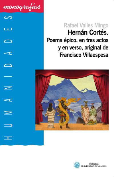 Hernán Cortés. Poema épico, en tres actos y en verso, original de Francisco Villaespesa