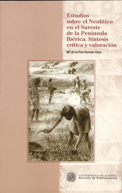 Estudios sobre el Neolítico en el Sureste de la Península Ibérica. Síntesis crítica y valoración