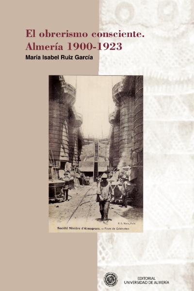 El obrerismo consciente. Almería 1900-1923