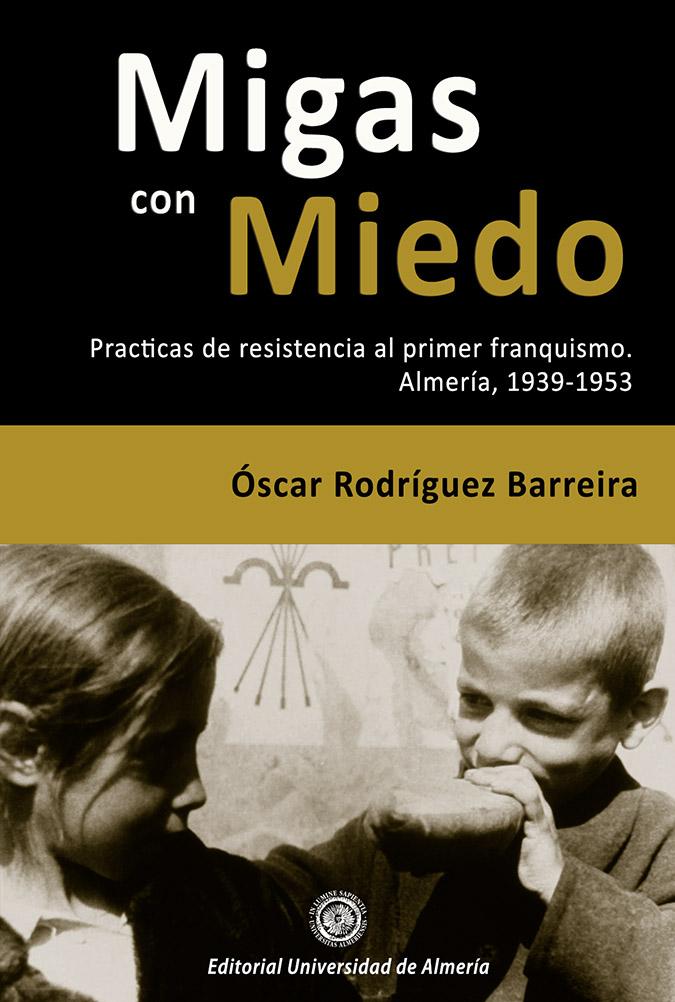 Migas con miedo. Prácticas de resistencia al primer franquismo. Almería, 1939-1953