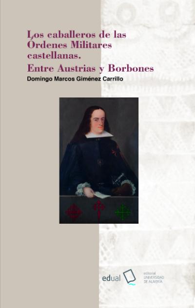 Los caballeros de las órdenes militares castellanas. Entre Austrias y Borbones