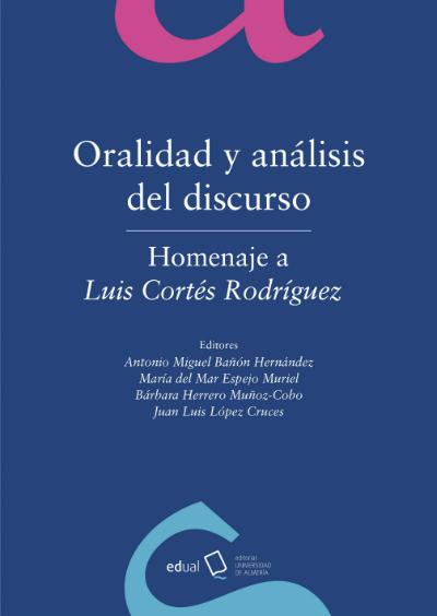Oralidad y análisis del discurso. Homenaje a Luis Cortés Rodríguez