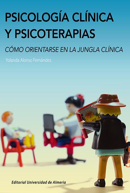 Psicología clínica y psicoterapias. Cómo orientarse en la jungla clínica