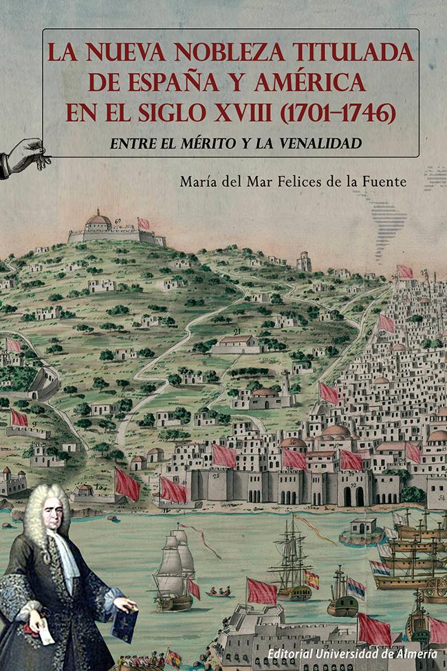 La nueva nobleza titulada de España y América en el siglo XVIII (1701-1746). Entre el mérito y la venalidad