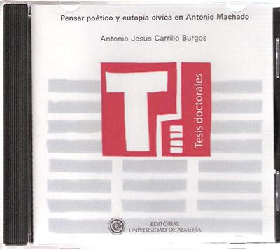 Pensar poético y eutopía cívica en Antonio Machado - cd rom tesis