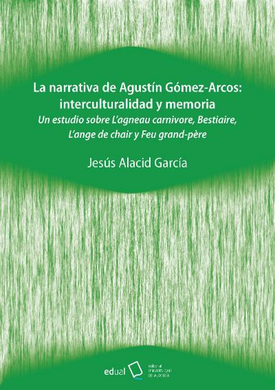 La narrativa de Agustín Gómez-Arcos. Interculturalidad y memoria