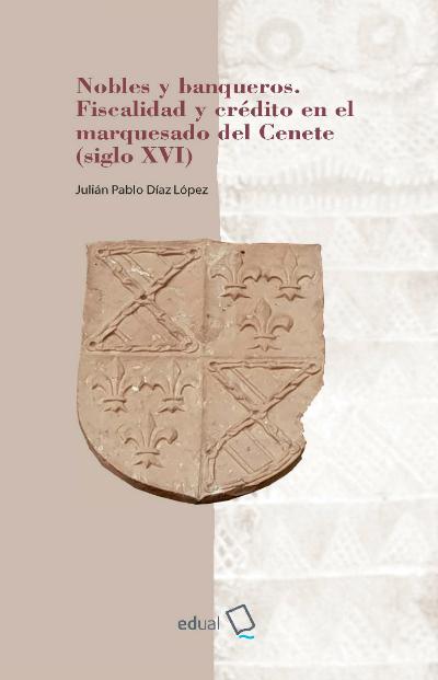 Nobles y banqueros. Fiscalidad y crédito en el marquesado del Cenete (siglo XVI)