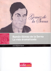 Ramón gómez de la serna. la vida dramatizada
