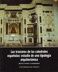 Trascoros de las catedrales españolas, los : estudio de una tipologia arquitectonica