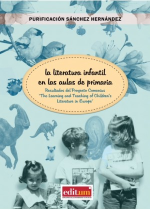 "LA LITERATURA INFANTIL EN LAS AULAS DE EDUCACIÓN PRIMARIA. RESULTADOS DEL PROYECTO COMENIUS ""THE LEARNING AND TEACHING OF CHILDR"