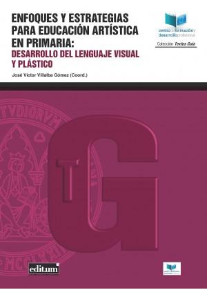 ENFOQUES Y ESTRATEGIAS PARA EDUCACIÓN ARTÍSTICA EN PRIMARIA: DESARROLLO DEL LENGUAJE VISUAL Y PLÁSTICO