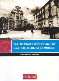 Carlos cano y núñez (1846-1922): una red literaria en murcia