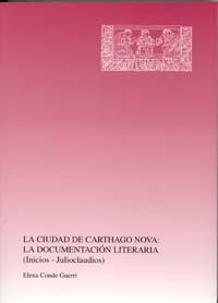 Ciudad de carthago- nova, la: la documentacion literaria, (inicios-julioclaudios)