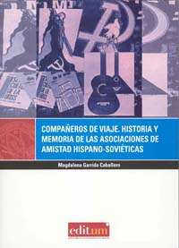 Compañeros de viaje. historia y memoria de las asociaciones de amistad hispano-soviéticas