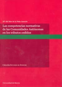 Competencias normativas de las comunidades autónomas en los tributos cedidos, las.