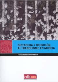 Dictadura y oposicion al franquismo en murcia