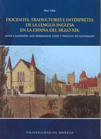 Docentes, traductores e interpretes de la lengua  inglesa en la españa del siglo xix: juan calderon