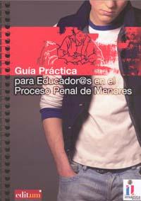 Guía práctica para educador@s en el proceso penal de menores