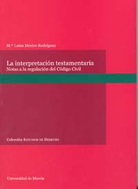 Interpretacion testamentaria : notas a la regulación del codigo civil