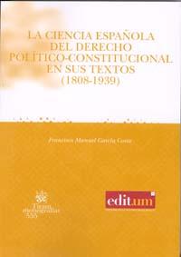 La ciencia española del derecho político-constitucional en sus textos (1808-1939)