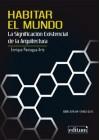 HABITAR EL MUNDO LA SIGNIFICACION EXISTENCIAL DE LA ARQUITECTURA