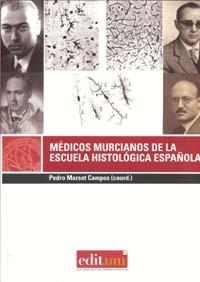 Medicos murcianos de la escuela histologica española